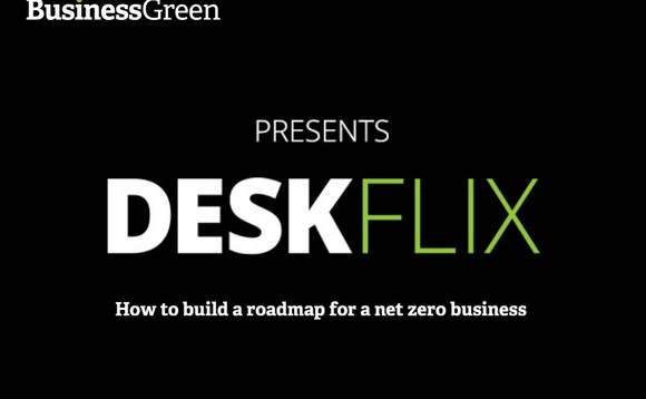 BusinessGreen debuts DeskFlix event on how to build a roadmap for a net zero business
